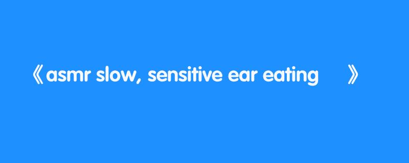 asmr slow, sensitive ear eating ✨
